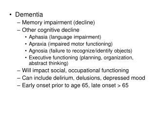 Dementia Memory impairment (decline) Other cognitive decline Aphasia (language impairment)