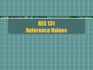 RES 131 Reference Values