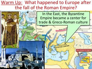 Warm Up:   What happened to Europe after the fall of the Roman Empire?
