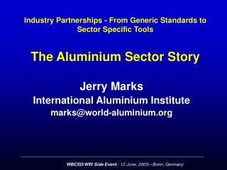 Industry Partnerships - From Generic Standards to Sector Specific Tools The Aluminium Sector Story