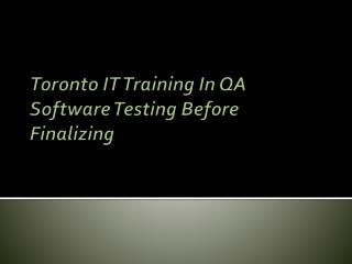 Toronto IT Training In QA Software Testing Before Finalizing
