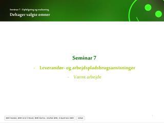 Seminar 7 - Opfølgning og evaluering Deltager valgte emner