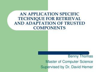 AN APPLICATION SPECIFIC TECHNIQUE FOR RETRIEVAL AND ADAPTATION OF TRUSTED COMPONENTS