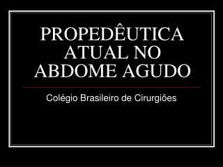 PROPEDÊUTICA ATUAL NO ABDOME AGUDO