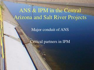 ANS & IPM in the Central Arizona and Salt River Projects