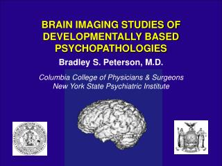 Bradley S. Peterson, M.D. Columbia College of Physicians & Surgeons