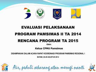EVALUASI PELAKSANAAN PROGRAM  PAMSIMAS II TA  2014 RENCANA PROGRAM TA  2015