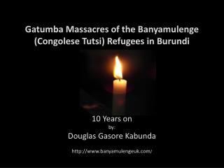 Gatumba  Massacres of the  Banyamulenge  (Congolese Tutsi) Refugees in  Burundi