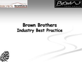 Brown Brothers Industry Best Practice