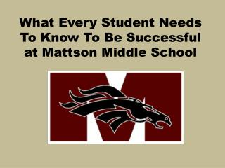 What Every Student Needs To Know To Be Successful at Mattson Middle School