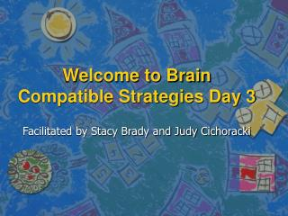Welcome to Brain Compatible Strategies Day 3