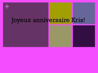 Joyeux anniversaire Kris!