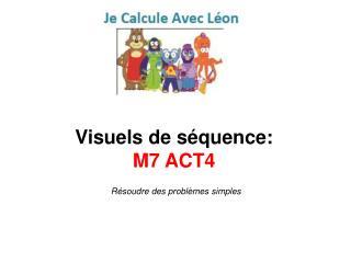 Visuels de séquence:  M7 ACT4