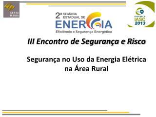 III  Encontro de Segurança e Risco Segurança no Uso da Energia Elétrica na Área Rural