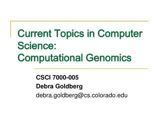 Current Topics in Computer Science:  Computational Genomics