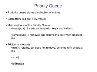 A priority queue stores a collection of entries  Each  entry  is a pair (key, value)