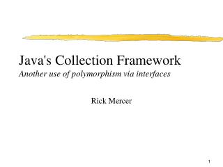 Java's Collection Framework Another use of polymorphism via interfaces