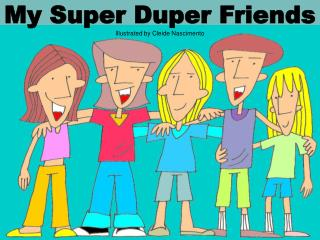 My Super Duper Friends Illustrated by Cleide Nascimento