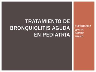 TRATAMIENTO DE BRONQUIOLITIS AGUDA EN PEDIATRIA