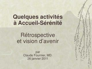 Quelques activit s   Accueil-S r nit   R trospective et vision d avenir  par Claude Fournier, MD. 26 janvier 2011