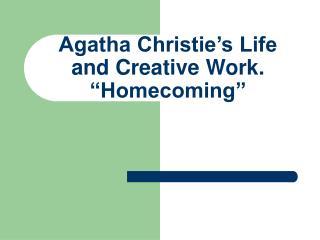 "Agatha Christie's Life and Creative Work. ""Homecoming"""
