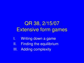 QR 38, 2/15/07 Extensive form games
