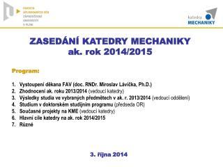 Program: 1.   Vystoupení děkana FAV (doc. RNDr. Miroslav Lávička, Ph.D.)