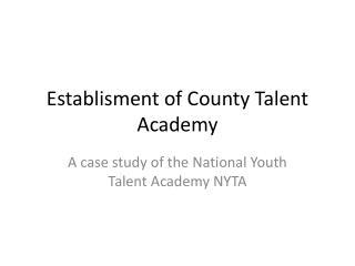 Establisment  of County Talent Academy