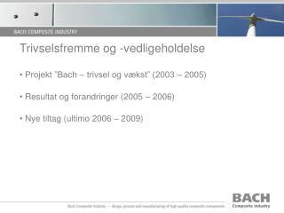 """Trivselsfremme og -vedligeholdelse  Projekt """"Bach – trivsel og vækst"""" (2003 – 2005)"""