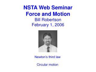 NSTA Web Seminar Force and Motion Bill Robertson February 1, 2006