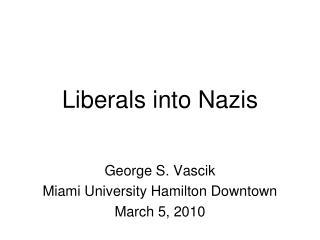 Liberals into Nazis