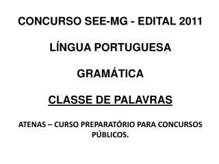CONCURSO SEE-MG - EDITAL 2011 LÍNGUA PORTUGUESA GRAMÁTICA CLASSE DE PALAVRAS