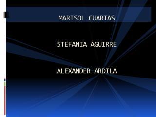 MARISOL CUARTAS  STEFANIA AGUIRRE ALEXANDER ARDILA