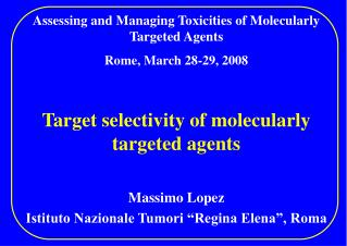 Assessing and Managing Toxicities of Molecularly Targeted Agents Rome, March 28-29, 2008
