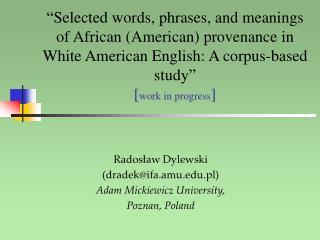 Radosław Dylewski (dradek@ifa.amu.pl) Adam Mickiewicz University, Poznan, Poland
