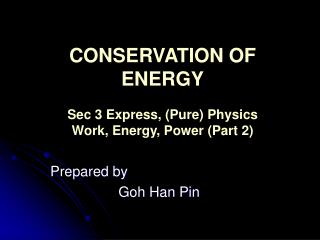 CONSERVATION OF ENERGY Sec 3 Express, (Pure) Physics Work, Energy, Power (Part 2)