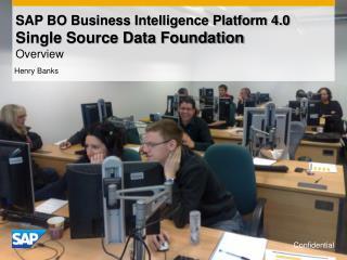 SAP BO Business Intelligence Platform 4.0  Single  Source Data Foundation Overview