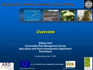 Overview William Dick Commodity Risk Management Group Agriculture and Rural Development Department