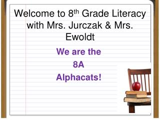 Welcome to 8 th  Grade Literacy  with Mrs. Jurczak & Mrs. Ewoldt