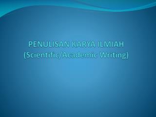 PENULISAN KARYA ILMIAH (Scientific/Academic Writing)