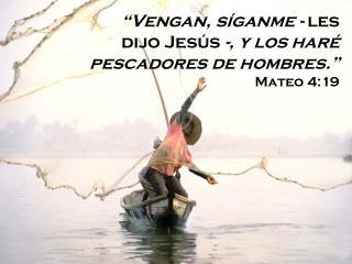 """""""Vengan, síganme -  les dijo Jesús  -, y los haré pescadores de hombres."""" Mateo 4:19"""