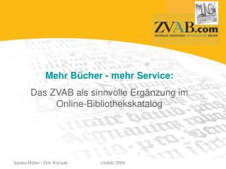 Mehr B�cher - mehr Service:  Das ZVAB als sinnvolle Erg�nzung im Online-Bibliothekskatalog