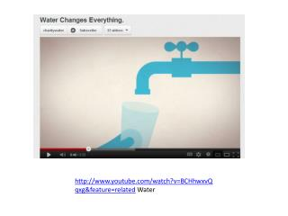 youtube/watch?v=BCHhwxvQqxg&feature=related  Water