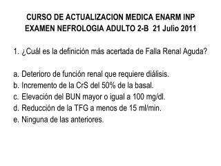 CURSO DE ACTUALIZACION MEDICA ENARM INP EXAMEN NEFROLOGIA ADULTO 2-B  21 Julio 2011