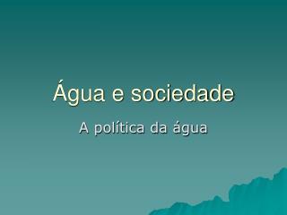Água e sociedade
