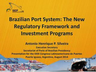 Brazilian Port System: The New Regulatory Framework and Investment Programs