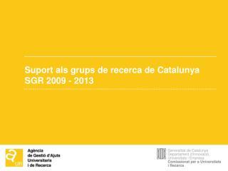 Suport als grups de recerca de Catalunya SGR 2009 - 2013