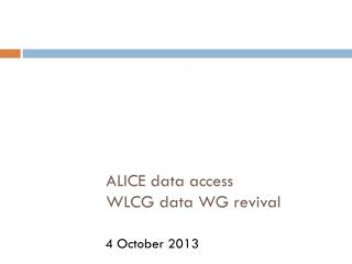 ALICE data access WLCG data WG revival