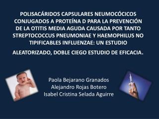 Paola Bejarano Granados Alejandro Rojas Botero Isabel Cristina  Selada  Aguirre