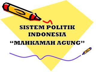 """SISTEM POLITIK INDONESIA """"MAHKAMAH AGUNG"""""""